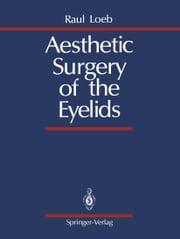 Aesthetic Surgery of the Eyelids ebook by Silas Braley,Raul Loeb
