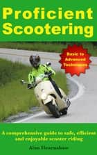 Proficient Scootering - A Comprehensive Guide to Safe, Efficient and Enjoyable Scooter Riding ebook by Alan Hearnshaw