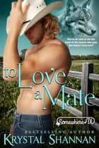 To Love A Mate - Somewhere, TX ebook by Krystal Shannan