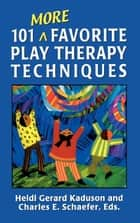 101 More Favorite Play Therapy Techniques ebook by Heidi Kaduson, Charles Schaefer