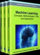 Machine Learning - Concepts, Methodologies, Tools and Applications ebook by Information Resources Management Association