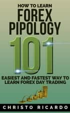 How to Learn Forex Pipology 101 ebook by Christo Ricardo