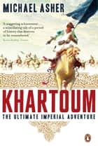Khartoum - The Ultimate Imperial Adventure ebook by Michael Asher