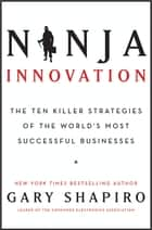 Ninja Innovation ebook by Gary Shapiro