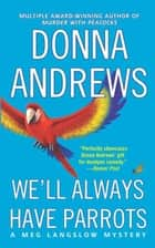 We'll Always Have Parrots ebook by Donna Andrews