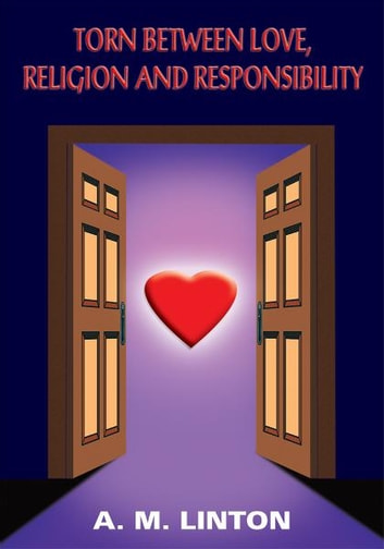 TORN BETWEEN LOVE, RELIGION AND RESPONSIBILITY ebook by A. M. LINTON