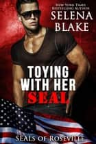 Toying With Her SEAL - SEALs of Roseville, #2 ebook by Selena Blake, Gillian Blakely