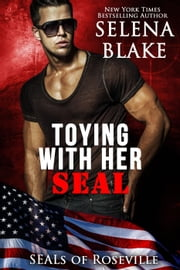 Toying With Her SEAL - SEALs of Roseville ebook by Selena Blake
