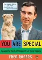 You Are Special - Neighborly Words of Wisdom from Mister Rogers ebook by Fred Rogers