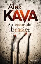 Au coeur du brasier - Une enquête de Maggie O'Dell ebook by Alex Kava
