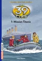 Les 39 clés - Cahill contre Cahill, Tome 01 - Mission Titanic ebook by