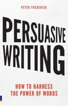 Persuasive Writing ebook by Peter Frederick