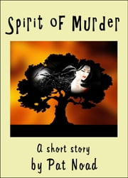 The Spirit of Murder ebook by Pat Noad