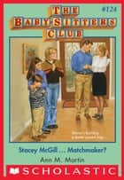 Stacey McGill...Matchmaker? (The Baby-Sitters Club #124) ebook by Ann M. Martin