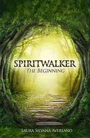 Spiritwalker, The Beginning ebook by Laura Silvana Aversano