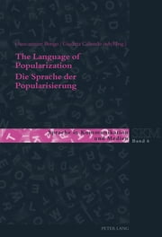The Language of Popularization- Die Sprache der Popularisierung - Theoretical and Descriptive Models- Theoretische und deskriptive Modelle ebook by Giancarmine Bongo, Giuditta Caliendo