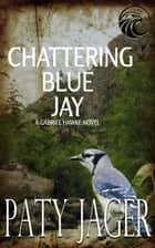 Chattering Blue Jay - Gabriel Hawke Novel, #4 ebook by