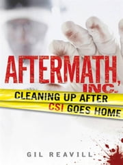 Aftermath, Inc. - Cleaning Up After CSI Goes Home ebook by Gil Reavill