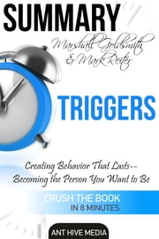 Marshall Goldsmith & Mark Reiter's Triggers: Creating Behavior That Lasts – Becoming the Person You Want to Be | Summary ebook by Ant Hive Media