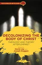 Decolonizing the Body of Christ ebook by D. Joy,J. Duggan