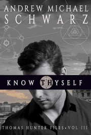 Know Thyself - Thomas Hunter Files, #3 ebook by Andrew Michael Schwarz