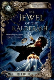 The Jewel of the Kalderash - The Kronos Chronicles: Book III ebook by Marie Rutkoski