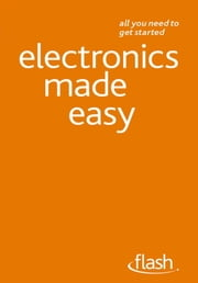 Electronics Made Easy: Flash ebook by Malcolm Plant