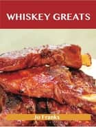 Whiskey Greats: Delicious Whiskey Recipes, The Top 46 Whiskey Recipes ebook by Jo Franks