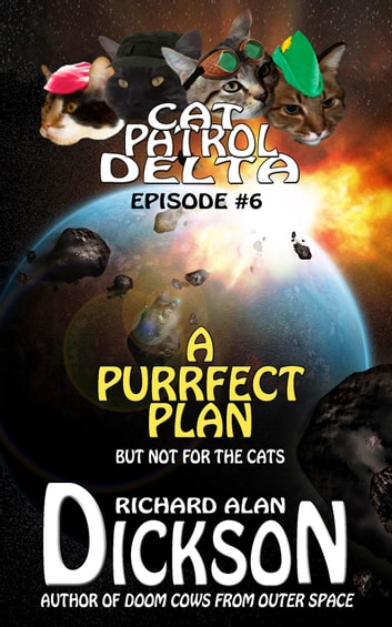 Cat Patrol Delta, Episode #6: A Purrfect Plan ebook by Richard Alan Dickson