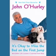 It's Okay to Miss the Bed on the First Jump - And Other Life Lessons I Learned from Dogs audiobook by John O'Hurley