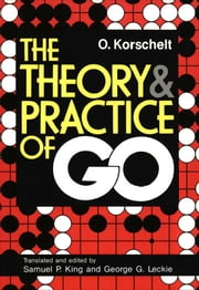 The Theory and Practice of GO ebook by Oscar Korschelt,Samuel P. King,George G. Leckie
