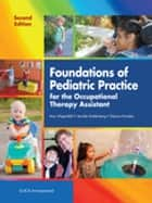 Foundations of Pediatric Practice for the Occupational Therapy Assistant, Second Edition ebook by Amy Wagenfeld,Jennifer Kaldenberg