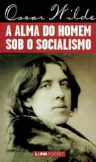 A Alma do Homem Sob o Socialismo ebook by Oscar Wilde,Heitor Ferreira da Costa