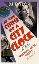 At the Chime of a City Clock ebook by D.J. Taylor
