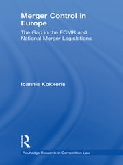 Merger Control in Europe - The Gap in the ECMR and National Merger Legislations ebook by Ioannis Kokkoris