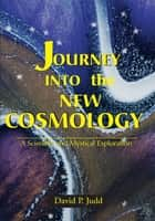Journey Into the New Cosmology ebook by David P. Judd