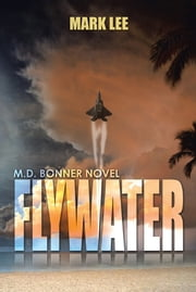 Flywater - An M.D. Bonner Novel ebook by Mark Lee Stoia