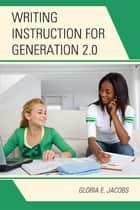Writing Instruction for Generation 2.0 ebook by Gloria E. Jacobs