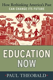 Education Now - How Rethinking America's Past Can Change Its Future ebook by Paul Theobald