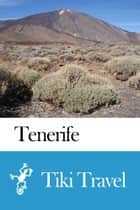 Tenerife (Spain) Travel Guide - Tiki Travel ebook by Tiki Travel