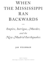 When the Mississippi Ran Backwards - Empire, Intrigue, Murder, and the New Madrid Earthquakes ebook by Jay Feldman