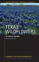 Texas Wildflowers - A Field Guide ebook by Campbell Loughmiller,Lynn Loughmiller,Damon Waitt