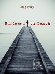 Burdened to Death: A Jamie Brodie Mystery ebook by Meg Perry