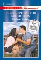 Prescription For Seduction (Mills & Boon American Romance) ebook by Darlene Scalera