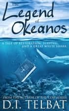 The Legend of Okeanos: A Tale of Restoration, Survival, and a Great White Shark ebook by D.I. Telbat