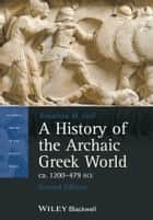 A History of the Archaic Greek World, ca. 1200-479 BCE eBook by Jonathan M. Hall