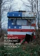 Social Inequality, Economic Decline, and Plutocracy - An American Crisis ebook by Dale L. Johnson
