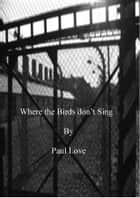 Where the Birds don't Sing ebook by Paul Love