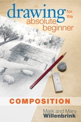 Drawing for the Absolute Beginner, Composition ebook by Mark Willenbrink
