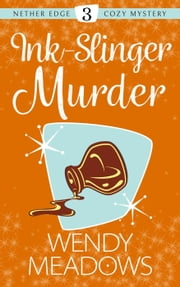 Ink-Slinger Murder - Nether Edge Cozy Mystery, #3 ebook by Wendy Meadows